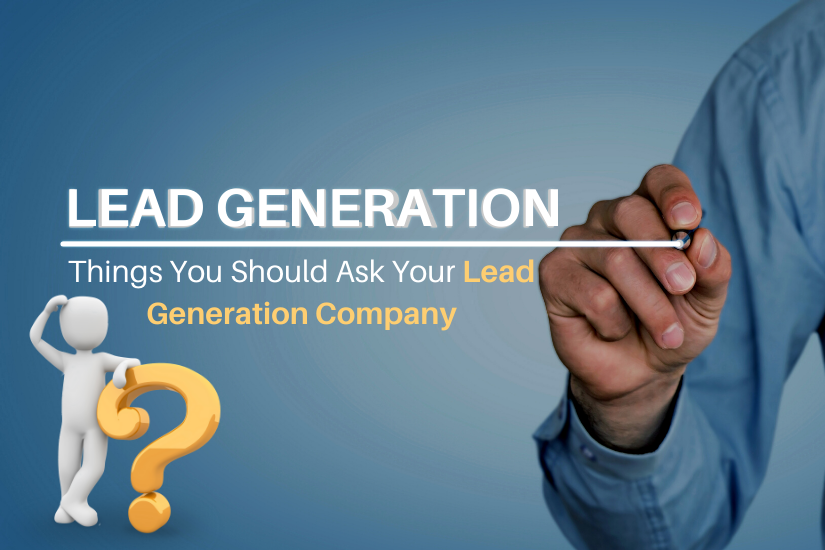 Things You Should Ask Your Lead Generation Company